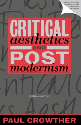 Critical Aesthetics and Postmodernism - Crowther, Paul