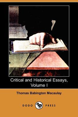 Critical and Historical Essays, Volume I (Dodo Press) - Macaulay, Thomas Babington, and Grieve, A J (Editor)