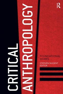 Critical Anthropology: Foundational Works - Nugent, Stephen (Editor)