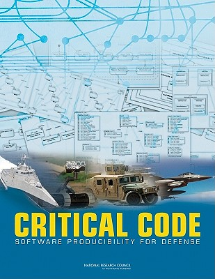 Critical Code: Software Producibility for Defense - Committee for Advancing Software-Intensive Systems Producibility, and Computer Science and Telecommunications Board, and...