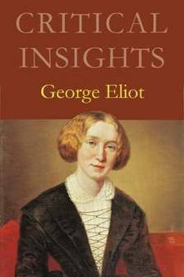 Critical Insights: George Eliot: Print Purchase Includes Free Online Access - Peel, Katie R (Editor)