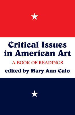Critical Issues In American Art: A Book Of Readings - Ann Calo, Mary