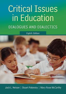 Critical Issues in Education: Dialogues and Dialectics - Nelson, Jack, and Palonsky, Stuart, and McCarthy, Mary Rose