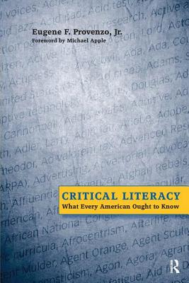 Critical Literacy: What Every American Needs to Know - Provenzo, Eugene F, Dr., and Apple, Michael W