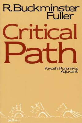 Critical Path - Fuller, R Buckminster, Professor, and Kuromiya, Kiyoshi Buckminster