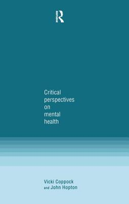 Critical Perspectives in Mental Health - Coppock, Vicki, and Hopton, John