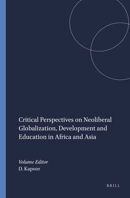 Critical Perspectives on Neoliberal Globalization, Development and Education in Africa and Asia - Kapoor, Dip (Volume editor)