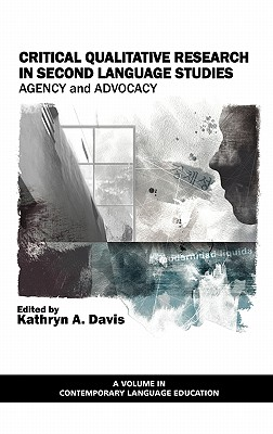 Critical Qualitative Research in Second Language Studies: Agency and Advocacy (Hc) - Davis, Kathryn A, Dr. (Editor)