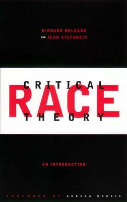 Critical Race Theory: An Introduction - Delgado, Richard, and Stefancic, Jean, and Stearns, Peter