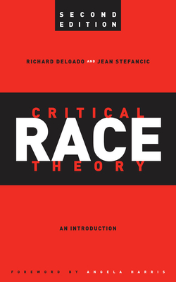 Critical Race Theory: An Introduction - Delgado, Richard, and Stefancic, Jean