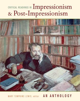 Critical Readings in Impressionism and Post-Impressionism: An Anthology - Lewis, Mary Tompkins (Editor), and Green, Nicholas (Contributions by), and Ward, Martha (Contributions by)