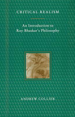 Critical Realism: An Introduction to Roy Bhaskar's Philosophy - Collier, Andrew