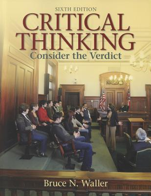Critical Thinking: Consider the Verdict - Waller, Bruce N.