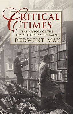 Critical Times: The History of the Times Literary Supplement - May, Derwent