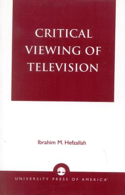 Critical Viewing of Television: A Book for Parents and Teachers - Hefzallah, Ibrahim M