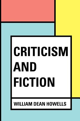 Criticism and Fiction - Howells, William Dean