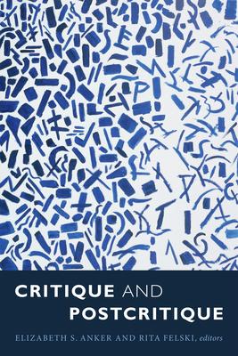 Critique and Postcritique - Anker, Elizabeth S (Editor)