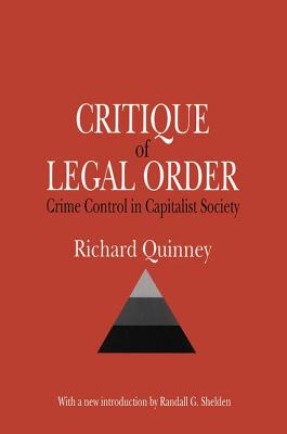 Critique of Legal Order: Crime Control in Capitalist Society - Quinney, Richard, and Shelden, Randall G