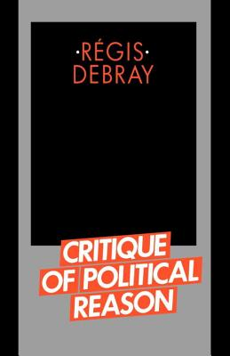 Critique of Political Reason - Debray, Regis