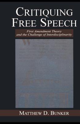 Critiquing Free Speech - Bunker, Matthew D