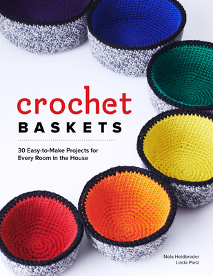 Crochet Baskets: 36 Fun, Funky, & Colorful Projects for Every Room in the House - Heidbreder, Nola A, and Pietz, Linda