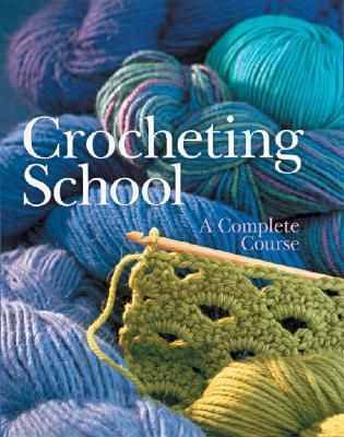 Crocheting School: A Complete Course - Sterling Publishing Company (Editor), and Fabbri Editori