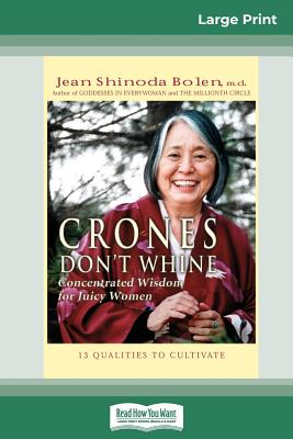 Crones Don't Whine: Concentrated Wisdom for Juicy Women (16pt Large Print Edition) - Bolen, Jean Shinoda