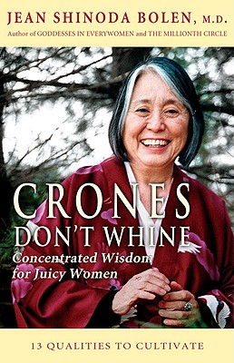Crones Don't Whine: Concentrated Wisdom for Juicy Women - Bolen, Jean Shinoda