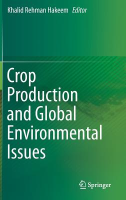 Crop Production and Global Environmental Issues - Hakeem, Khalid Rehman (Editor)