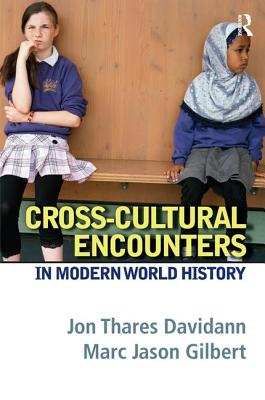 Cross-Cultural Encounters in Modern World History - Davidann, Jon T., and Gilbert, Marc Jason