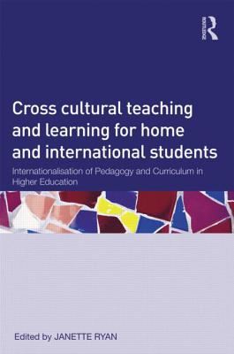 Cross-Cultural Teaching and Learning for Home and International Students: Internationalisation of Pedagogy and Curriculum in Higher Education - Ryan, Janette (Editor)