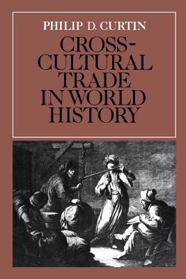 Cross-Cultural Trade in World History - Curtin, Philip D., and Adas, Michael (Series edited by), and Burke, Edmund, III (Series edited by)