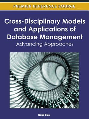 Cross-Disciplinary Models and Applications of Database Management: Advancing Approaches - Siau, Keng (Editor)