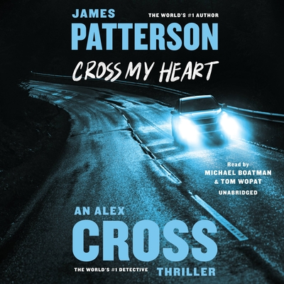 Cross My Heart - Patterson, James, MD, and Boatman, Michael (Read by), and Wopat, Tom (Read by)
