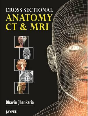 Cross Sectional Anatomy CT and MRI - Jhankaria, G Bhavin