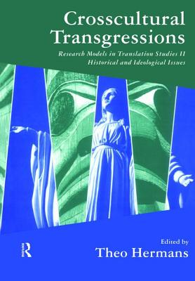 Crosscultural Transgressions: Research Models in Translation: v. 2: Historical and Ideological Issues - Hermans, Theo