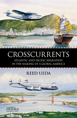 Crosscurrents: Atlantic and Pacific Migration in the Making of a Global America - Ueda, Reed, Professor