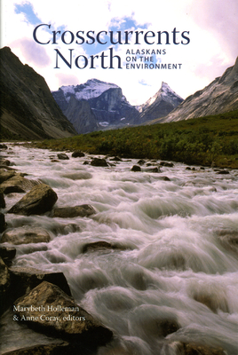 Crosscurrents North: Alaskans on the Environment - Holleman, Marybeth (Editor)
