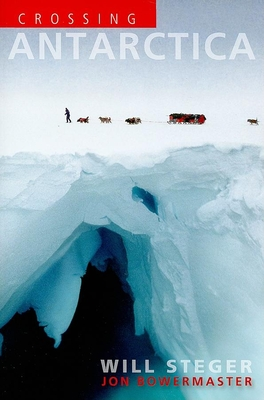 Crossing Antarctica - Steger, Will, and Bowermaster, Jon