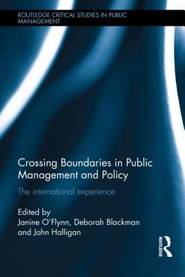 Crossing Boundaries in Public Management and Policy: The International Experience - O'Flynn, Janine (Editor), and Blackman, Deborah (Editor), and Halligan, John (Editor)