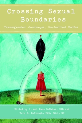 Crossing Sexual Boundaries: Transgender Journeys, Uncharted Paths - Kane-Demaios, J Ari (Editor)