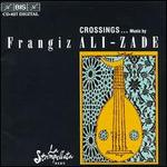 Crossings: Music by Frangiz Ali-Zade