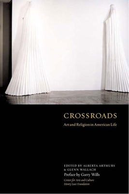 Crossroads: Art and Religion in American Life - Arthurs, Alberta (Editor), and Wallach, Glenn (Editor), and Center for Arts and Culture (Compiled by)