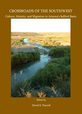 Crossroads of the Southwest: Culture, Identity, and Migration in Arizonaas Safford Basin - Purcell, David E (Editor)
