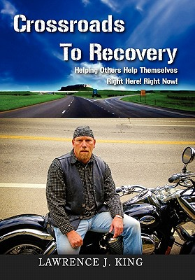 Crossroads to Recovery - King, Lawrence J