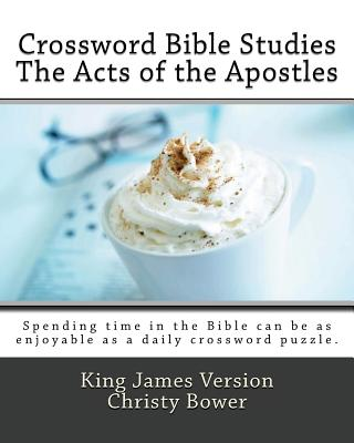 Crossword Bible Studies - The Acts of the Apostles: King James Version - Bower, Christy