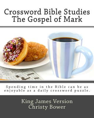 Crossword Bible Studies - The Gospel of Mark: King James Version - Bower, Christy