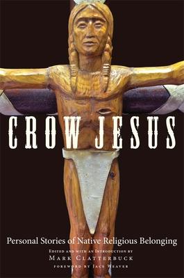 Crow Jesus: Personal Stories of Native Religious Belonging - Clatterbuck, Mark, Prof.