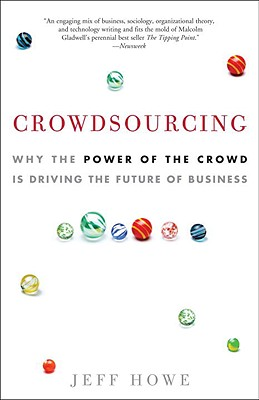 Crowdsourcing: Why the Power of the Crowd Is Driving the Future of Business - Howe, Jeff