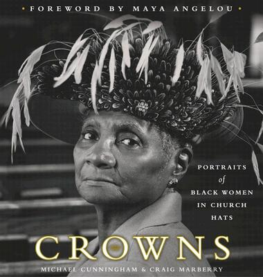 Crowns: Portraits of Black Women in Church Hats - Cunningham, Michael, and Marberry, Craig, and Angelou, Maya, Dr. (Foreword by)